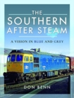 The Southern After Steam : A Vision in Blue and Grey - Book