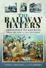 The Railway Haters : Opposition To Railways, From the 19th to 21st Centuries - Book