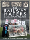 The Railway Haters : Opposition To Railways, From the 19th to 21st Centuries - eBook