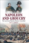 Napoleon and Grouchy : The Last Great Waterloo Mystery Unravelled - eBook