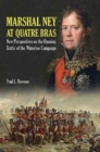Marshal Ney at Quatre Bras : New Perspectives on the Opening Battle of the Waterloo Campaign - Book