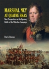 Marshal Ney At Quatre Bras : New Perspectives on the Opening Battle of the Waterloo Campaign - eBook