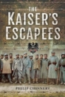 The Kaiser's Escapees : Allied POW escape attempts during the First World War - Book
