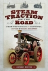 Steam Traction on the Road : From Trevithick to Sentinel: 150 Years of Design and Development - Book
