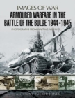 Armoured Warfare in the Battle of the Bulge 1944-1945 : Rare Photographs from Wartime Archives - Book