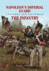 Napoleon's Imperial Guard Uniforms and Equipment: The Infantry - Book