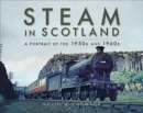 Steam in Scotland : A Portrait of the 1950s and 1960s - Book