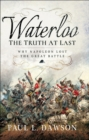 Waterloo: The Truth At Last : Why Napoleon Lost the Great Battle - eBook