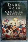 Dark Days of Georgian Britain : Rethinking the Regency - Book
