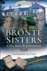 The Bronte Sisters : Life, Loss and Literature - eBook