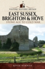 Visitors' Historic Britain: East Sussex, Brighton & Hove : Stone Age to Cold War - eBook