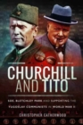 Churchill and Tito : SOE, Bletchley Park and Supporting the Yugoslav Communists in World War II - Book