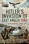 Hitler's Invasion of East Anglia, 1940 : An Historical Cover Up? - eBook