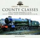 Great Western, County Classes : The Churchward 4-4-0 Tender, 4-4-2 Tanks and Hawksworth and 4-6-0 Tender Class - Book