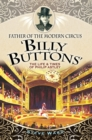 Father of the Modern Circus 'Billy Buttons' : The Life & Times of Philip Astley - eBook