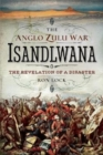 The Anglo Zulu War - Isandlwana : The Revelation of a Disaster - Book
