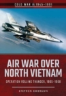 Air War Over North Vietnam : Operation Rolling Thunder, 1965 1968 - Book