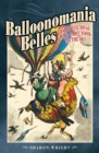 Balloonomania Belles : Daredevil Divas Who First Took to the Sky - eBook