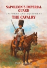 Napoleon's Imperial Guard Uniforms and Equipment : The Cavalry - Book