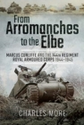 From Arromanches to the Elbe : Marcus Cunliffe and the 144th Regiment Royal Armoured Corps 1944-1945 - Book