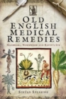 Old English Medical Remedies : Mandrake, Wormwood and Raven's Eye - Book