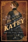 Dickens' Artistic Daughter Katey : Her Life, Loves and Impact - Book