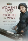 Women's Lives and Clothes in WW2 : Ready for Action - eBook