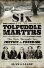 Six For The Tolpuddle Martyrs : The Epic Struggle for Justice and Freedom - eBook