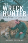 The Wreck Hunter : Battle of Britain & The Blitz - Book
