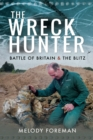 The Wreck Hunter : Battle of Britain & The Blitz - eBook