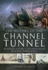 The History of The Channel Tunnel : The Political, Economic and Engineering History of an Heroic Railway Project - Book