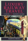 Luxury Railway Travel : A Social and Business History - eBook