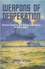 Weapons of Desperation : German Frogmen and Midget Submarines of World War II - Book