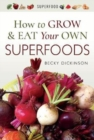 How to Grow and Eat Your Own Superfoods - Book