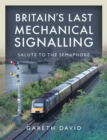 Britain's Last Mechanical Signalling : Salute to the Semaphore - eBook