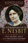 The Extraordinary Life of E Nesbit : Author of Five Children and It and The Railway Children - Book