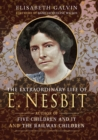 The Extraordinary Life of E Nesbit : Author of Five Children and It and The Railway Children - eBook