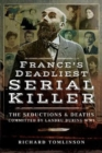 Landru's Secret : The Deadly Seductions of France's Lonely Hearts Serial Killer - Book