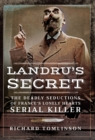 Landru's Secret : The Deadly Seductions of France's Lonely Hearts Serial Killer - eBook