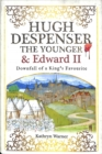 Hugh Despenser the Younger and Edward II : Downfall of a King's Favourite - Book