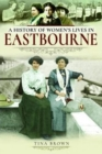 A History of Women's Lives in Eastbourne - Book