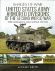 United States Army Armored Division of the Second World War : Rare Photographs from Wartime Archives - Book