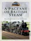 A Pageant of British Steam : Steam Preservation in the 21st Century - Book