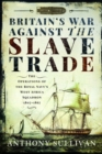 Britain's War Against the Slave Trade : The Operations of the Royal Navy's West Africa Squadron 1807-1867 - Book