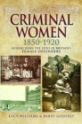 Criminal Women 1850-1920 : Researching the Lives of Britain's Female Offenders - Book