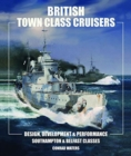 British Town Class Cruisers : Southampton & Belfast Classes: Design, Development & Performance - Book