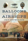 Balloons and Airships : A Tale of Lighter Than Air Aviation - Book