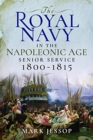The Royal Navy in the Napoleonic Age : Senior Service, 1800-1815 - Book