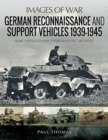 German Reconnaissance and Support Vehicles 1939-1945 : Rare Photographs from Wartime Archives - Book