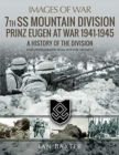 7th SS Mountain Division Prinz Eugen At War 1941-1945 : A History of the Division - Book